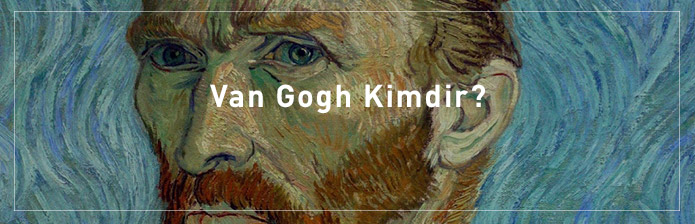 Van-Gogh-Kimdir